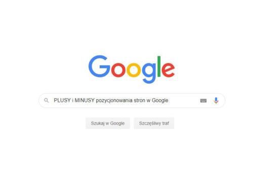 Pozycjonowanie stron wwyszukiwarce Google – plusy iminusy